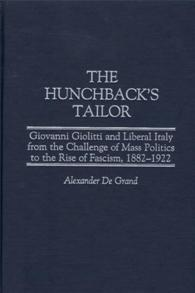 The Hunchback's Tailor: Giovanni Giolitti and Liberal Italy from the Challenge of Mass Politics to the Rise of Fascism, 1882-1922