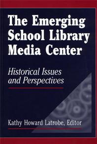 The Emerging School Library Media Center: Historical Issues and Perspectives