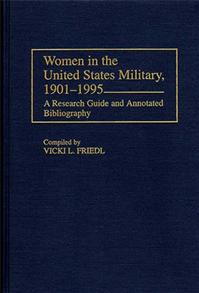 Women in the United States Military, 1901-1995: A Research Guide and Annotated Bibliography