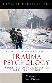 Trauma Psychology: Issues in Violence, Disaster, Health, and Illness, Volume 1, Violence and Disaster
