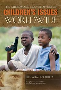 The Greenwood Encyclopedia of Children's Issues Worldwide: Sub-Saharan Africa