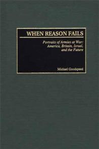 When Reason Fails: Portraits of Armies at War: America, Britain, Israel, and the Future