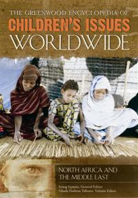 The Greenwood Encyclopedia of Children's Issues Worldwide: North Africa and the Middle East