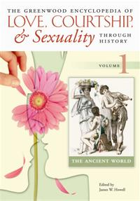 The Greenwood Encyclopedia of Love, Courtship, and Sexuality through History, Volume 1: The Ancient World