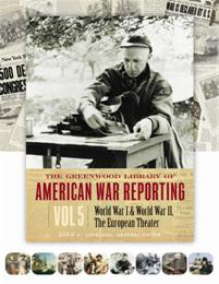 The Greenwood Library of American War Reporting: Volume 5, World War I & amp;World War II, The European Theater