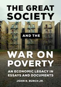 The Great Society and the War on Poverty: An Economic Legacy in Essays and Documents