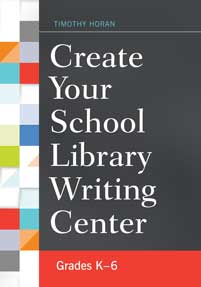 Create Your School Library Writing Center: Grades K–6