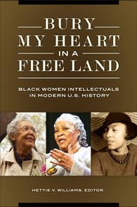 Bury My Heart in a Free Land: Black Women Intellectuals in Modern U.S. History