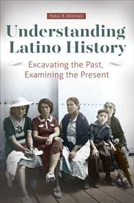 Understanding Latino History: Excavating the Past, Examining the Present