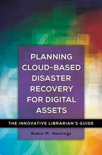 Planning Cloud-Based Disaster Recovery for Digital Assets: The Innovative Librarian's Guide
