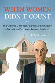 When Women Didn't Count: The Chronic Mismeasure and Marginalization of American Women in Federal Statistics