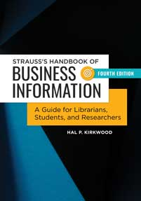 Strauss's Handbook of Business Information: A Guide for Librarians, Students, and Researchers, 4th Edition