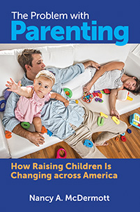 The Problem with Parenting: How Raising Children Is Changing across America