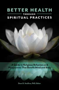Better Health through Spiritual Practices: A Guide to Religious Behaviors and Perspectives that Benefit Mind and Body