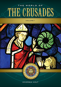 The World of the Crusades: A Daily Life Encyclopedia [2 volumes]