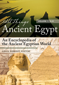 All Things Ancient Egypt: An Encyclopedia of the Ancient Egyptian World [2 volumes]