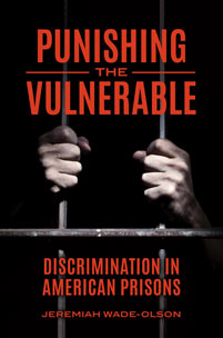Punishing the Vulnerable: Discrimination in American Prisons