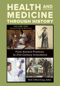 Health and Medicine through History: From Ancient Practices to 21st-Century Innovations [3 volumes]