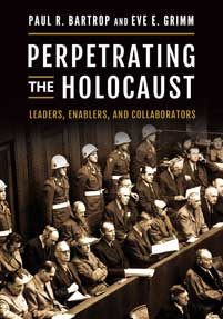 Perpetrating the Holocaust: Leaders, Enablers, and Collaborators