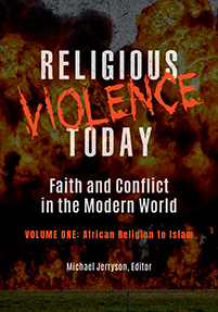 Religious Violence Today: Faith and Conflict in the Modern World [2 volumes]