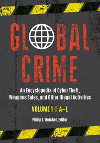 Global Crime: An Encyclopedia of Cyber Theft, Weapons Sales, and Other Illegal Activities [2 volumes]