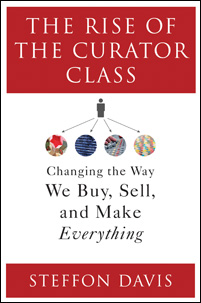 The Rise of the Curator Class: Changing the Way We Buy, Sell, and Make Everything