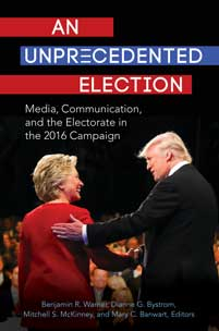 An Unprecedented Election: Media, Communication, and the Electorate in the 2016 Campaign