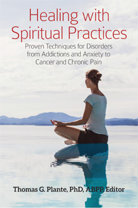 Healing with Spiritual Practices: Proven Techniques for Disorders from Addictions and Anxiety to Cancer and Chronic Pain