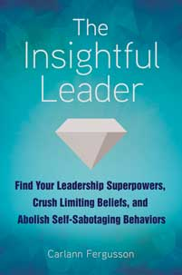 The Insightful Leader: Find Your Leadership Superpowers, Crush Limiting Beliefs, and Abolish Self-Sabotaging Behaviors
