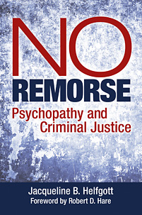 No Remorse: Psychopathy and Criminal Justice
