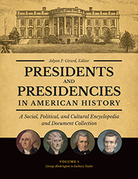 Presidents and Presidencies in American History: A Social, Political, and Cultural Encyclopedia and Document Collection [4 volumes]