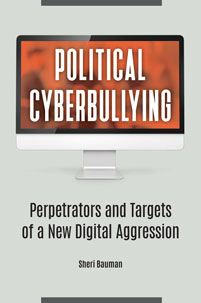 Political Cyberbullying: Perpetrators and Targets of a New Digital Aggression
