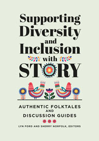 Supporting Diversity and Inclusion With Story: Authentic Folktales and Discussion Guides