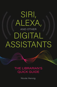 Siri, Alexa, and Other Digital Assistants: The Librarian's Quick Guide
