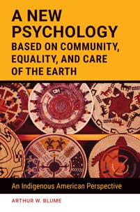 A New Psychology Based on Community, Equality, and Care of the Earth: An Indigenous American Perspective