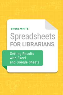 Spreadsheets for Librarians: Getting Results with Excel and Google Sheets