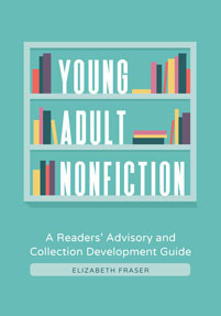 Young Adult Nonfiction: A Readers' Advisory and Collection Development Guide