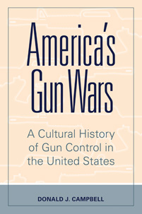 America's Gun Wars: A Cultural History of Gun Control in the United States