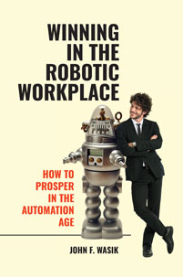 Winning in the Robotic Workplace: How to Prosper in the Automation Age