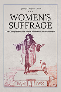 Women's Suffrage: The Complete Guide to the Nineteenth Amendment