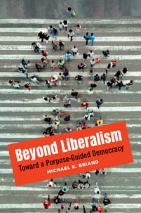 Beyond Liberalism: Toward a Purpose-Guided Democracy