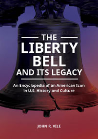 The Liberty Bell and Its Legacy: An Encyclopedia of an American Icon in U.S. History and Culture