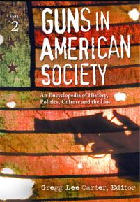Guns in American Society: An Encyclopedia of History, Politics, Culture, and the Law [2 volumes]