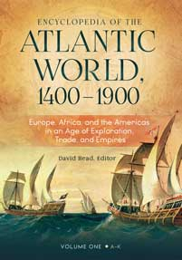 Encyclopedia of the Atlantic World, 1400–1900: Europe, Africa, and the Americas in An Age of Exploration, Trade, and Empires [2 volumes]