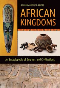 African Kingdoms: An Encyclopedia of Empires and Civilizations