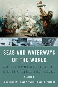 Seas and Waterways of the World: An Encyclopedia of History, Uses, and Issues [2 volumes]